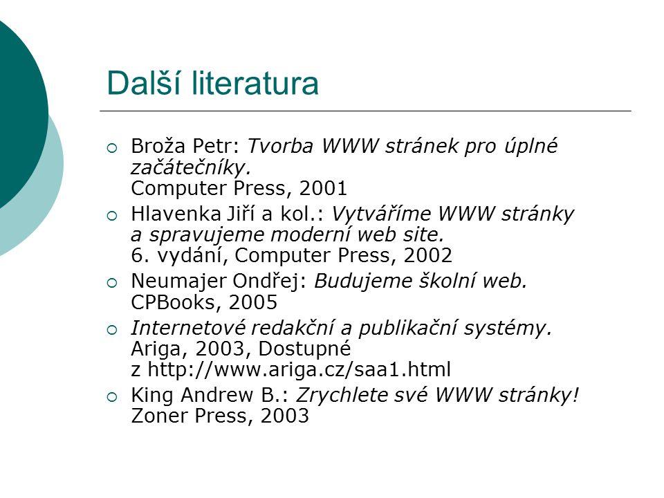 Další literatura Broža Petr: Tvorba WWW stránek pro úplné začátečníky. Computer Press, 2001.