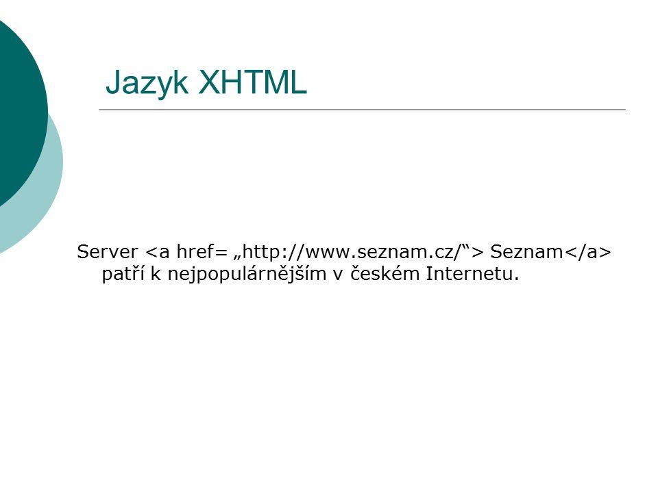 """Jazyk XHTML Server <a href= """"http://www.seznam.cz/ > Seznam</a> patří k nejpopulárnějším v českém Internetu."""