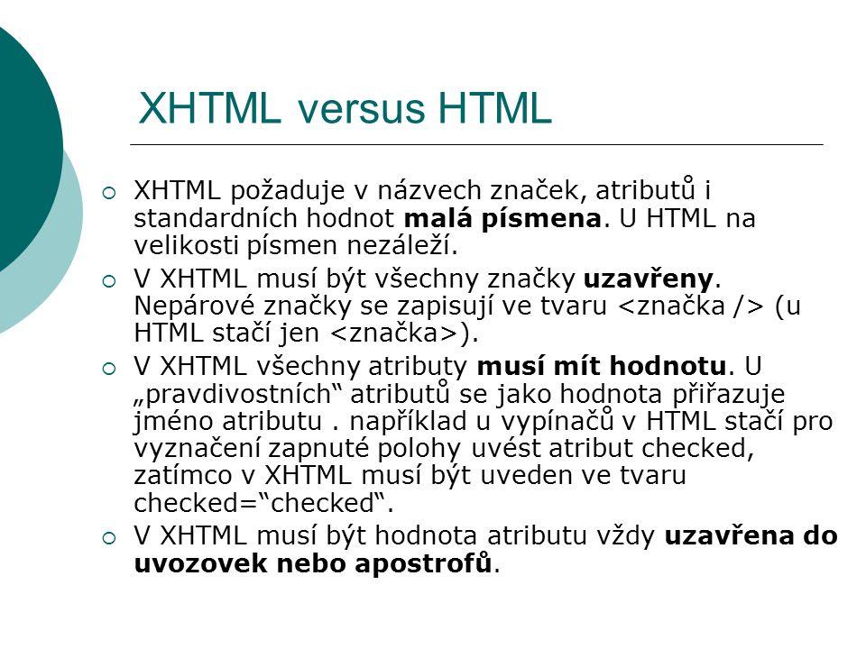 XHTML versus HTML XHTML požaduje v názvech značek, atributů i standardních hodnot malá písmena. U HTML na velikosti písmen nezáleží.