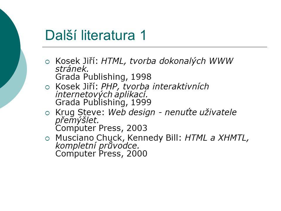 Další literatura 1 Kosek Jiří: HTML, tvorba dokonalých WWW stránek. Grada Publishing, 1998.
