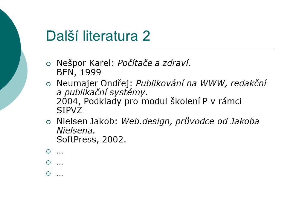 Další literatura 2 Nešpor Karel: Počítače a zdraví. BEN, 1999