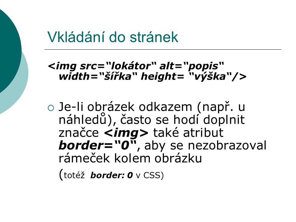 Vkládání do stránek <img src= lokátor alt= popis width= šířka height= výška />
