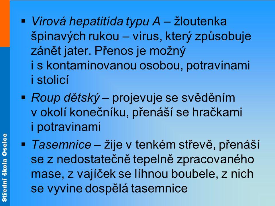 Virová hepatitída typu A – žloutenka špinavých rukou – virus, který způsobuje zánět jater. Přenos je možný i s kontaminovanou osobou, potravinami i stolicí