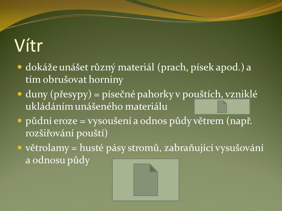 Vítr dokáže unášet různý materiál (prach, písek apod.) a tím obrušovat horniny.