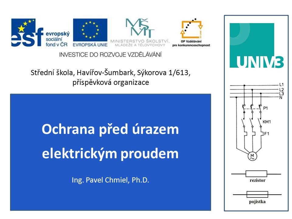 Ochrana před úrazem elektrickým proudem Ing. Pavel Chmiel, Ph.D.