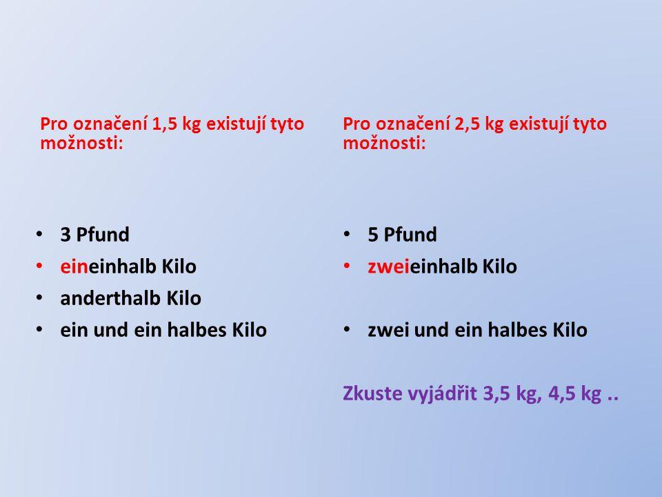 zwei und ein halbes Kilo Zkuste vyjádřit 3,5 kg, 4,5 kg ..