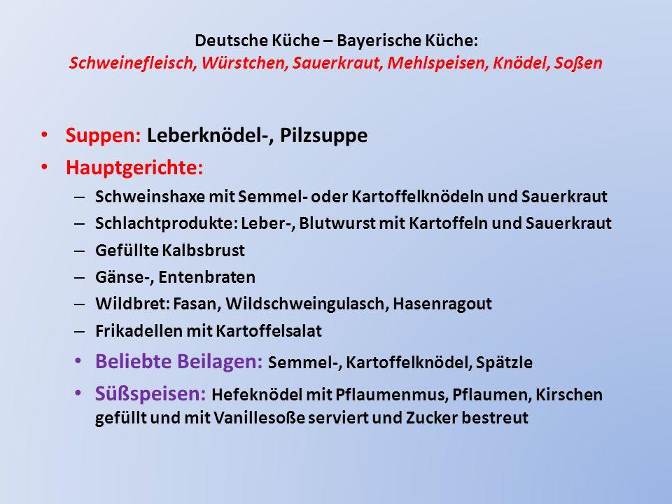 Suppen: Leberknödel-, Pilzsuppe Hauptgerichte: