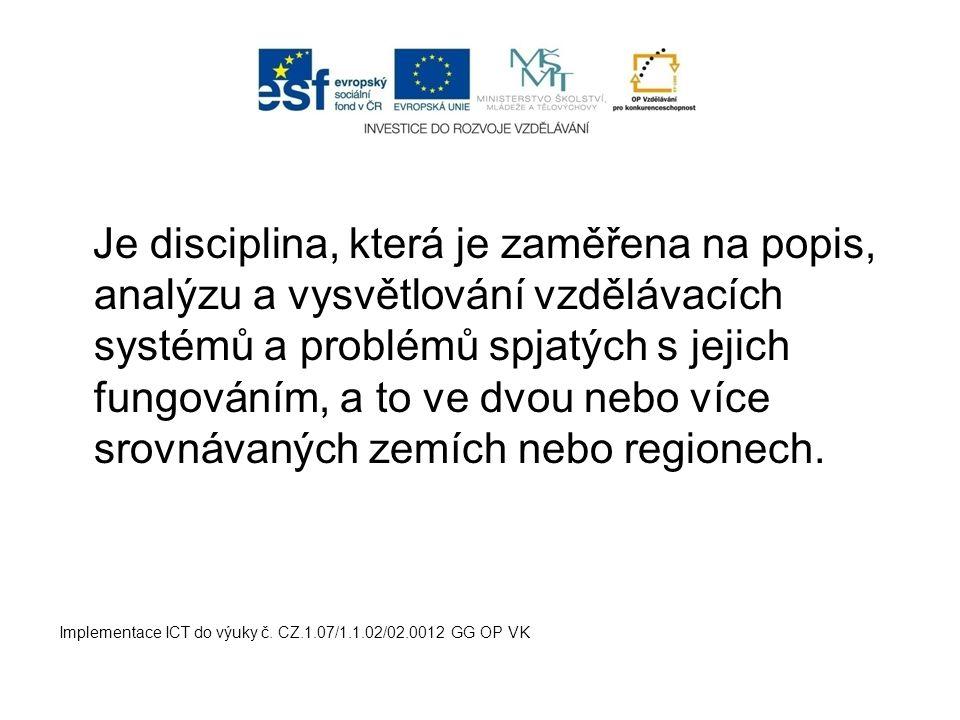 Je disciplina, která je zaměřena na popis, analýzu a vysvětlování vzdělávacích systémů a problémů spjatých s jejich fungováním, a to ve dvou nebo více srovnávaných zemích nebo regionech.