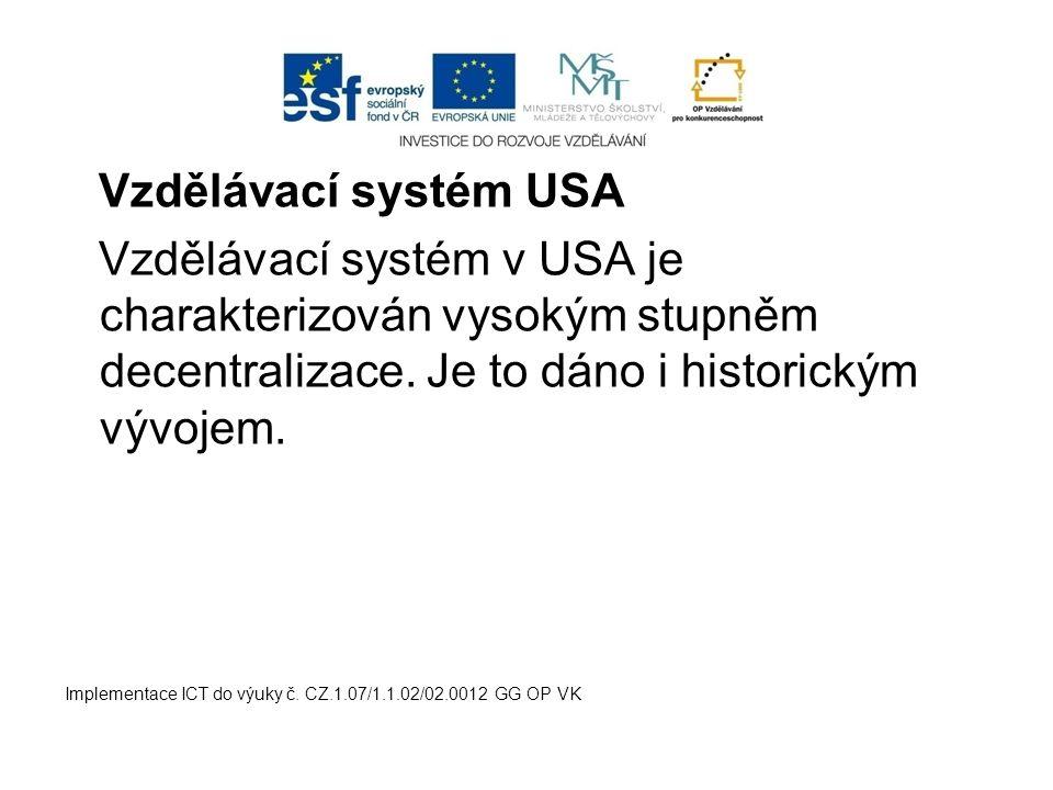 Vzdělávací systém USA Vzdělávací systém v USA je charakterizován vysokým stupněm decentralizace. Je to dáno i historickým vývojem.