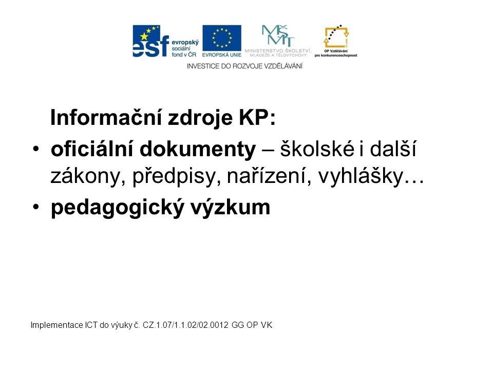 Informační zdroje KP: oficiální dokumenty – školské i další zákony, předpisy, nařízení, vyhlášky… pedagogický výzkum.