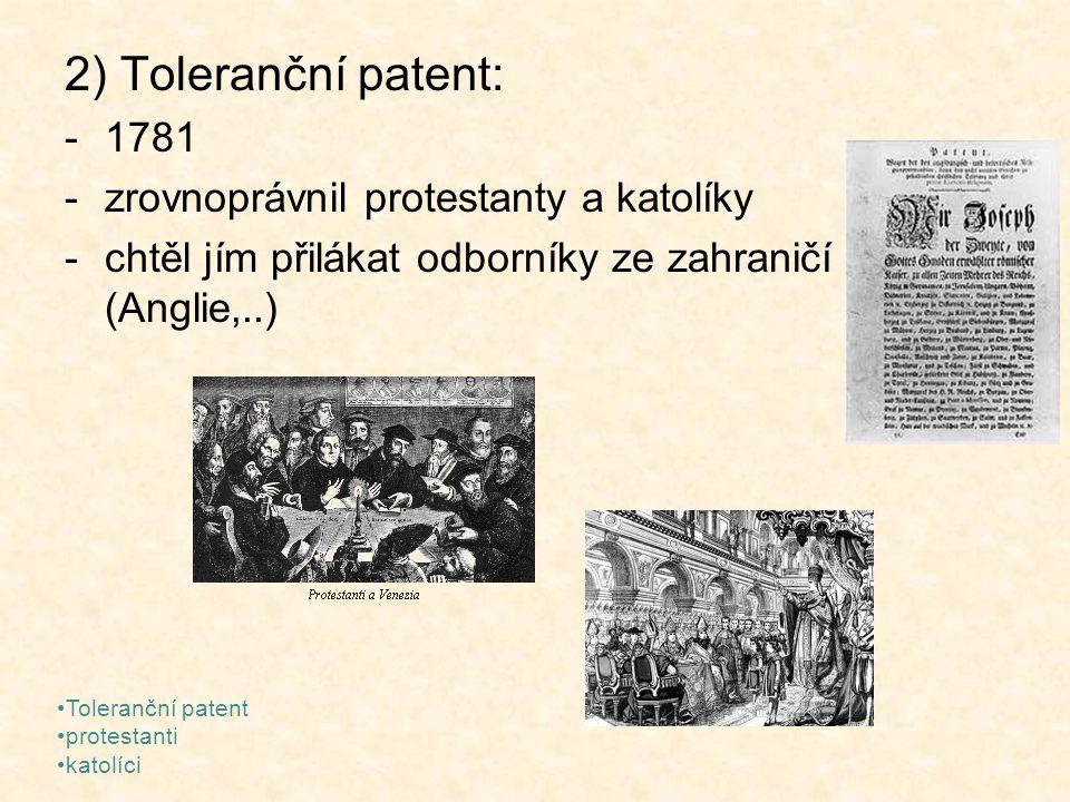 2) Toleranční patent: 1781 zrovnoprávnil protestanty a katolíky