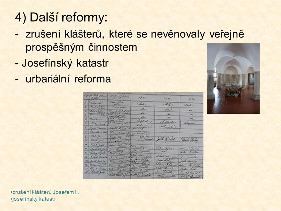 4) Další reformy: zrušení klášterů, které se nevěnovaly veřejně prospěšným činnostem. - Josefínský katastr.