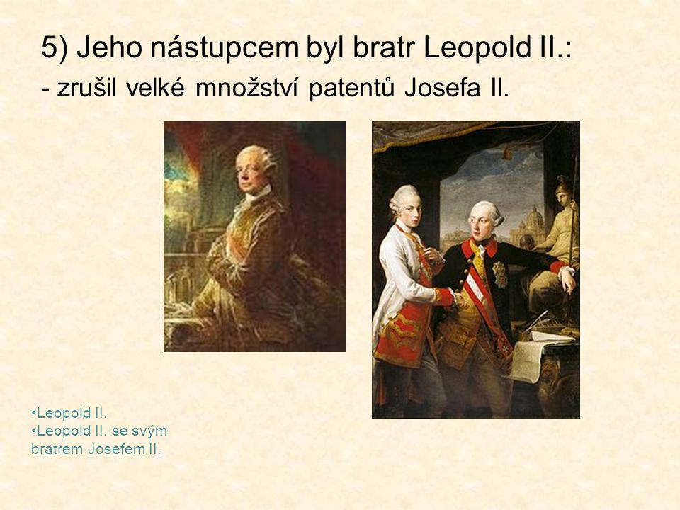 5) Jeho nástupcem byl bratr Leopold II.: