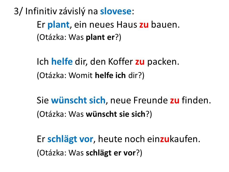 3/ Infinitiv závislý na slovese: Er plant, ein neues Haus zu bauen.
