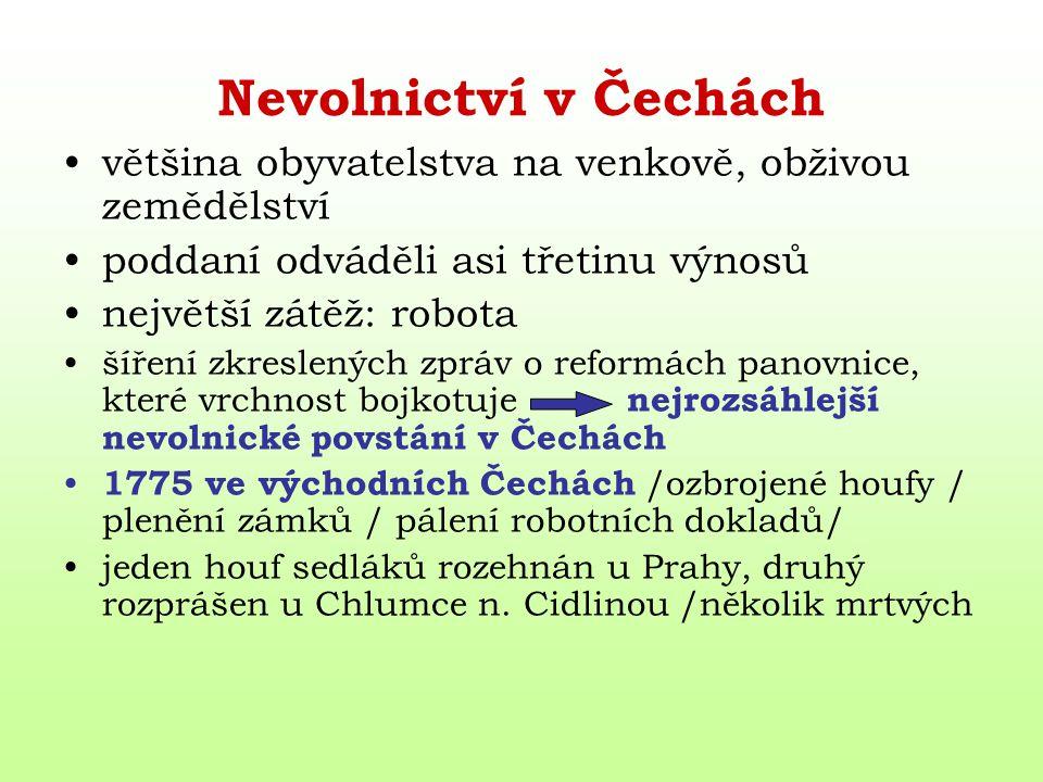 Nevolnictví v Čechách většina obyvatelstva na venkově, obživou zemědělství. poddaní odváděli asi třetinu výnosů.