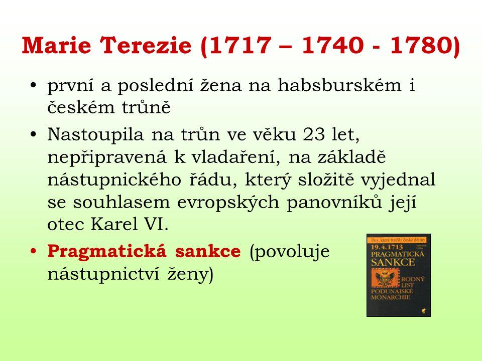 Marie Terezie (1717 – 1740 - 1780) první a poslední žena na habsburském i českém trůně.