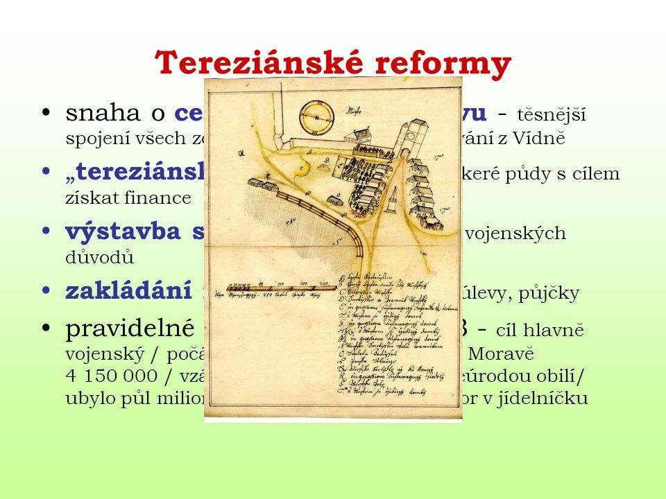 Tereziánské reformy snaha o centralizovanou správu - těsnější spojení všech zemí a jejich jednotné spravování z Vídně.