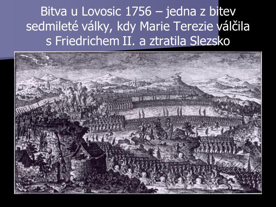 Bitva u Lovosic 1756 – jedna z bitev sedmileté války, kdy Marie Terezie válčila s Friedrichem II.
