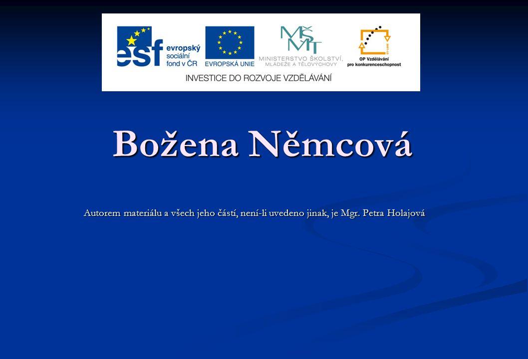Božena Němcová Autorem materiálu a všech jeho částí, není-li uvedeno jinak, je Mgr. Petra Holajová
