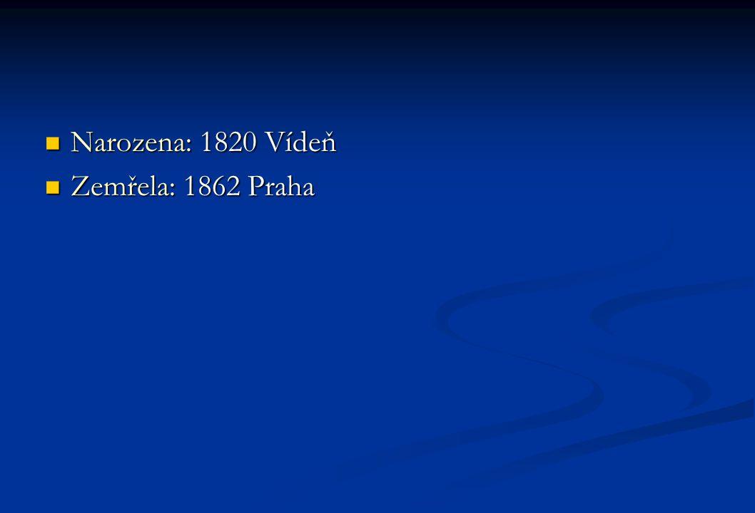 Narozena: 1820 Vídeň Zemřela: 1862 Praha