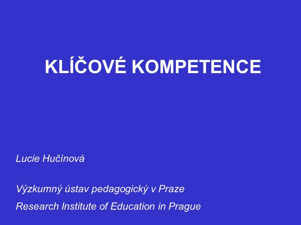 KLÍČOVÉ KOMPETENCE Lucie Hučínová Výzkumný ústav pedagogický v Praze