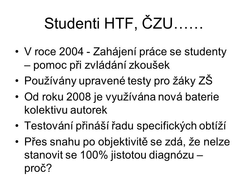 Studenti HTF, ČZU…… V roce 2004 - Zahájení práce se studenty – pomoc při zvládání zkoušek. Používány upravené testy pro žáky ZŠ.