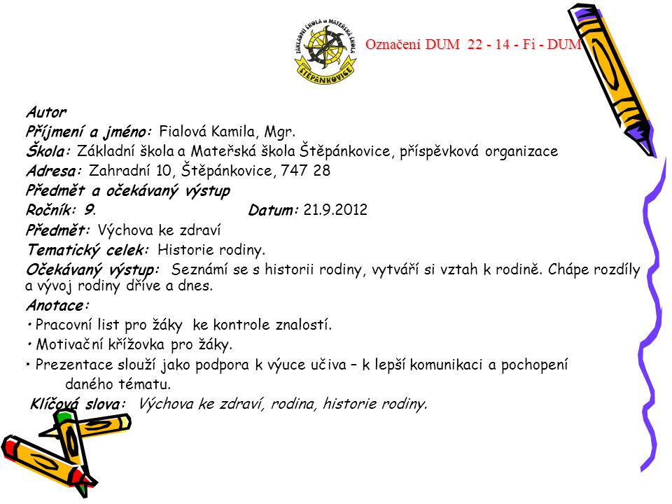 Označení DUM 22 - 14 - Fi - DUM Autor. Příjmení a jméno: Fialová Kamila, Mgr.