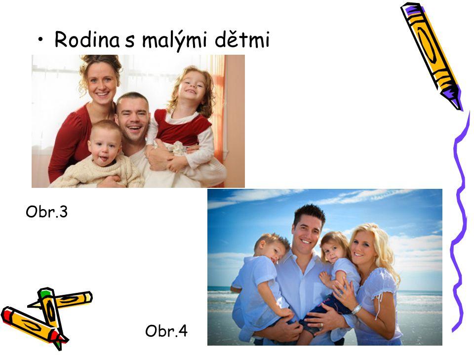 Rodina s malými dětmi Obr.3 Obr.4