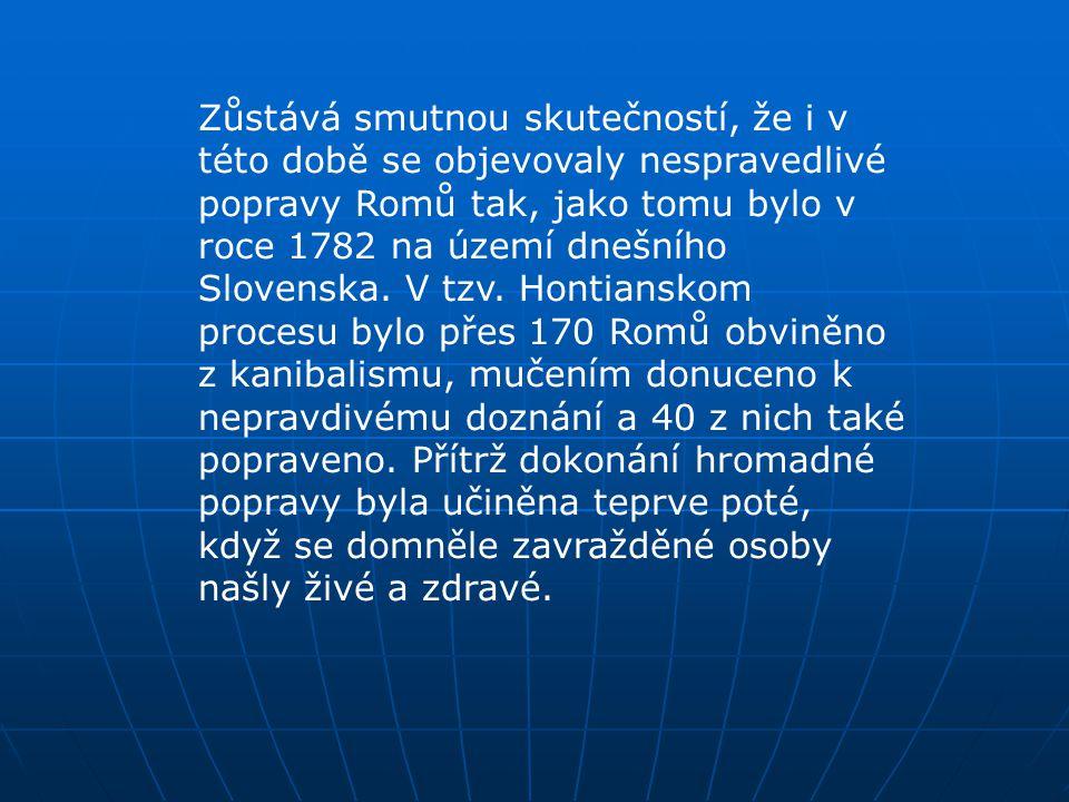 Zůstává smutnou skutečností, že i v této době se objevovaly nespravedlivé popravy Romů tak, jako tomu bylo v roce 1782 na území dnešního Slovenska.