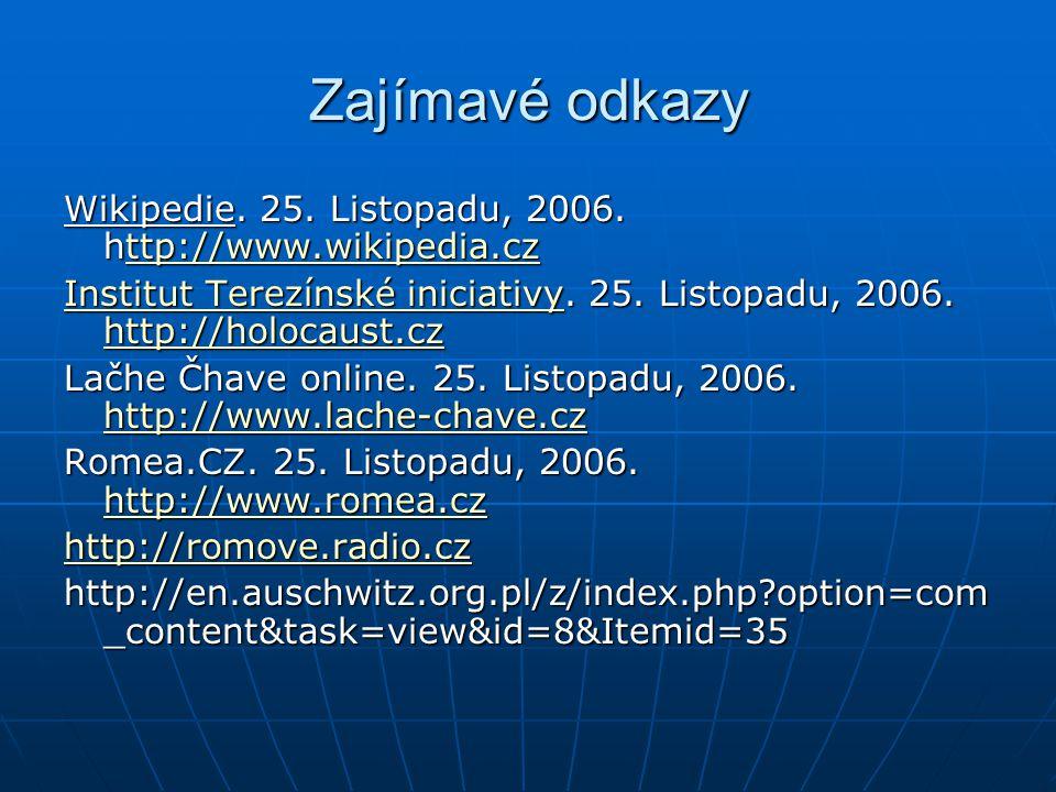 Zajímavé odkazy Wikipedie. 25. Listopadu, 2006. http://www.wikipedia.cz. Institut Terezínské iniciativy. 25. Listopadu, 2006. http://holocaust.cz.