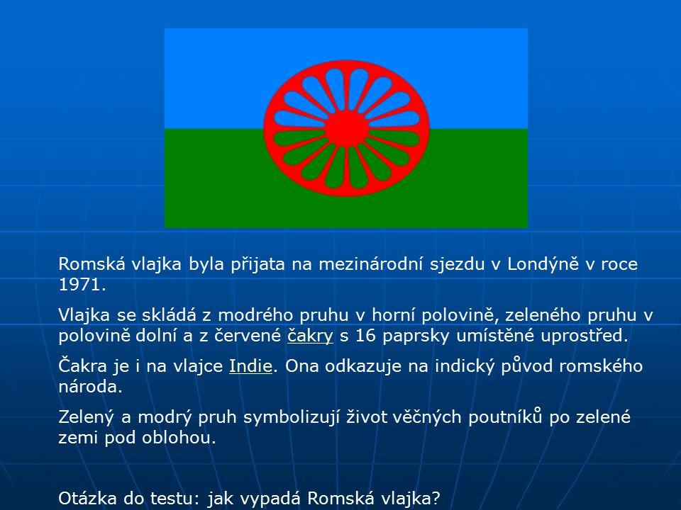 1 Romská vlajka byla přijata na mezinárodní sjezdu v Londýně v roce 1971.