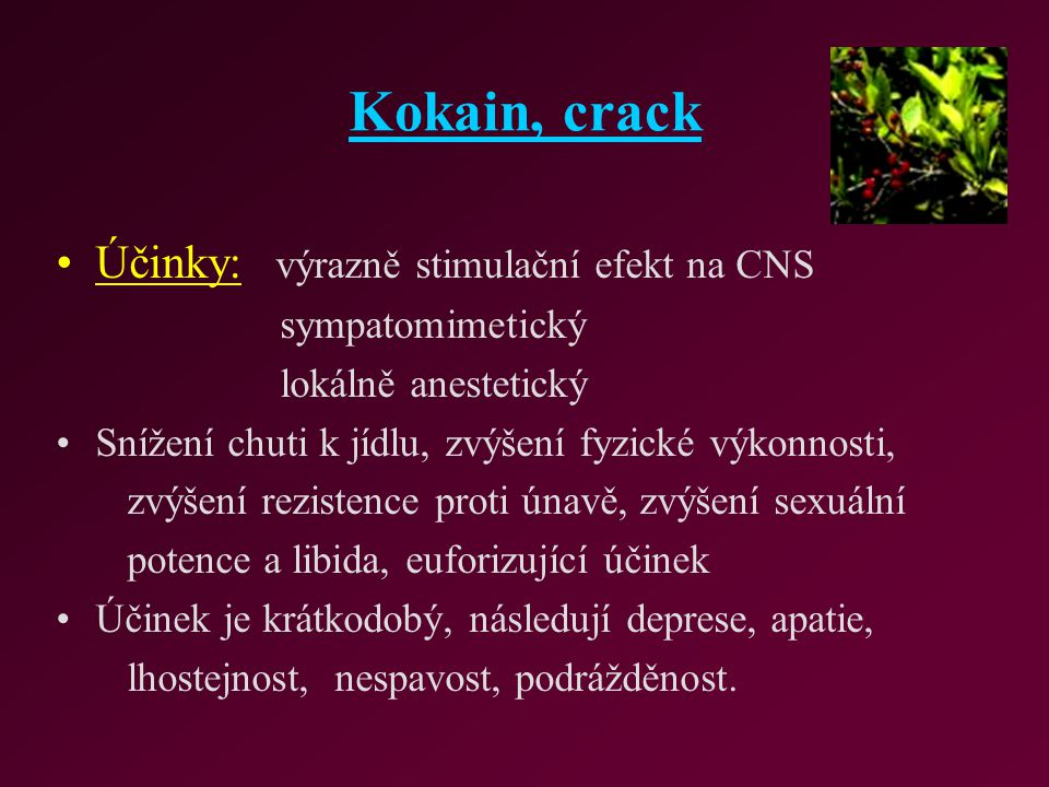 Kokain, crack Účinky: výrazně stimulační efekt na CNS sympatomimetický