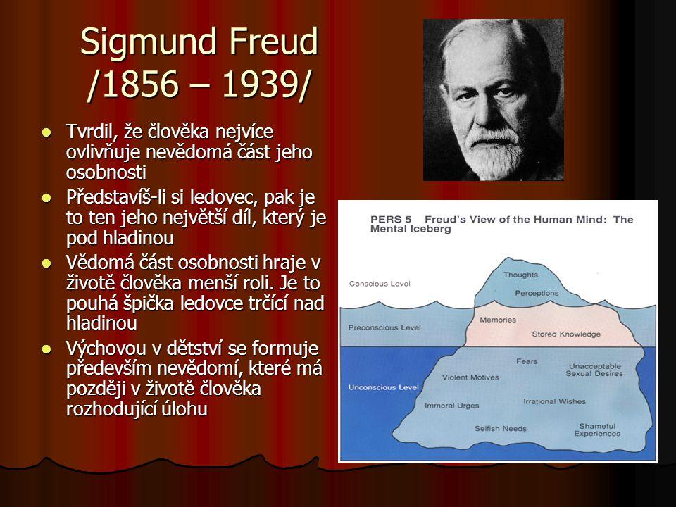 Sigmund Freud /1856 – 1939/ Tvrdil, že člověka nejvíce ovlivňuje nevědomá část jeho osobnosti.