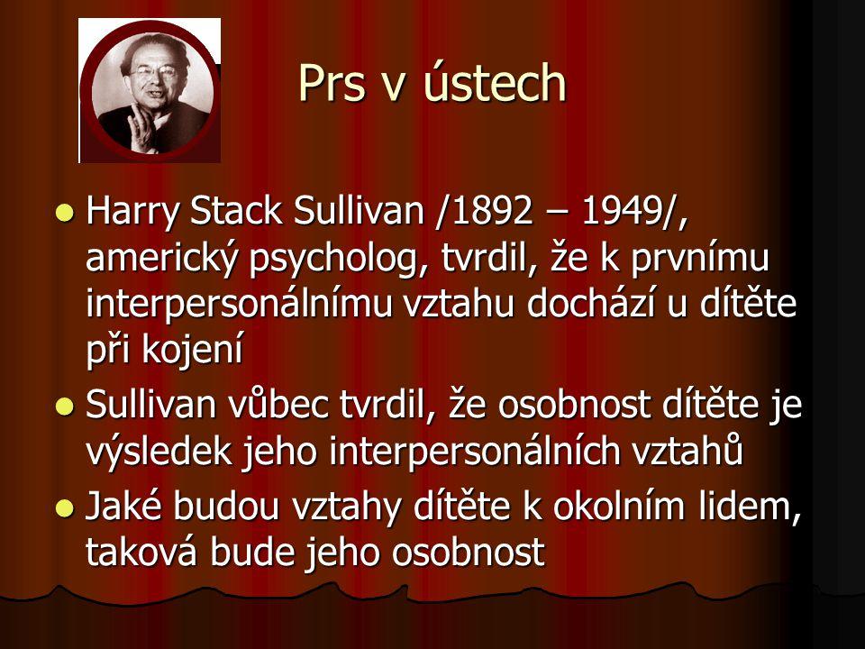 Prs v ústech Harry Stack Sullivan /1892 – 1949/, americký psycholog, tvrdil, že k prvnímu interpersonálnímu vztahu dochází u dítěte při kojení.