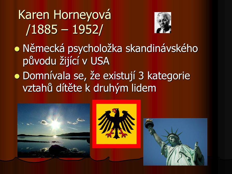 Karen Horneyová /1885 – 1952/ Německá psycholožka skandinávského původu žijící v USA.