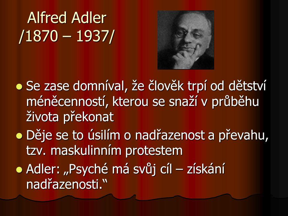 Alfred Adler /1870 – 1937/ Se zase domníval, že člověk trpí od dětství méněcenností, kterou se snaží v průběhu života překonat.