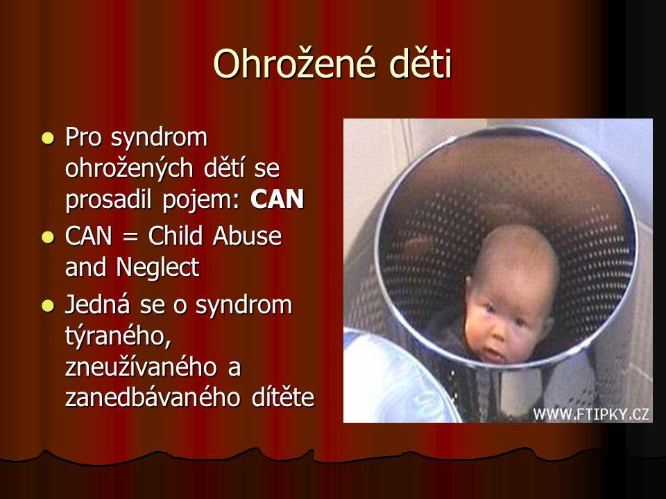 Ohrožené děti Pro syndrom ohrožených dětí se prosadil pojem: CAN