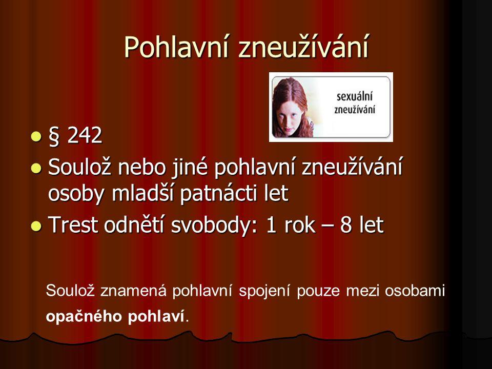 Pohlavní zneužívání § 242. Soulož nebo jiné pohlavní zneužívání osoby mladší patnácti let. Trest odnětí svobody: 1 rok – 8 let.