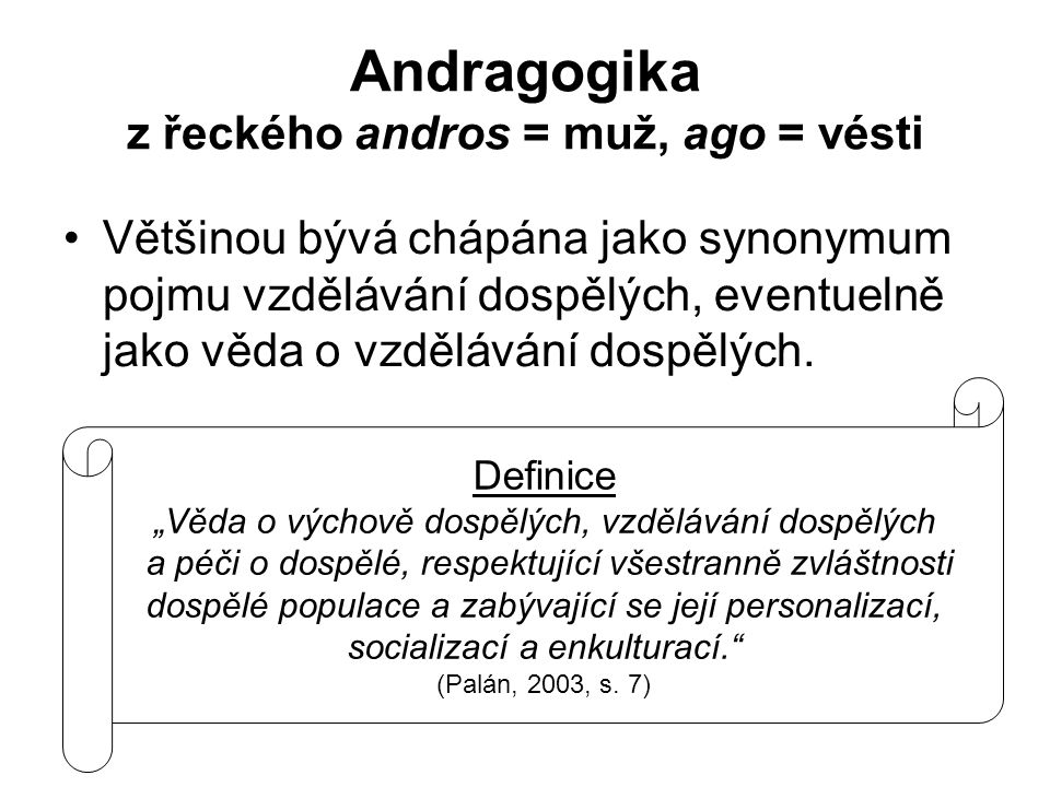 Andragogika z řeckého andros = muž, ago = vésti