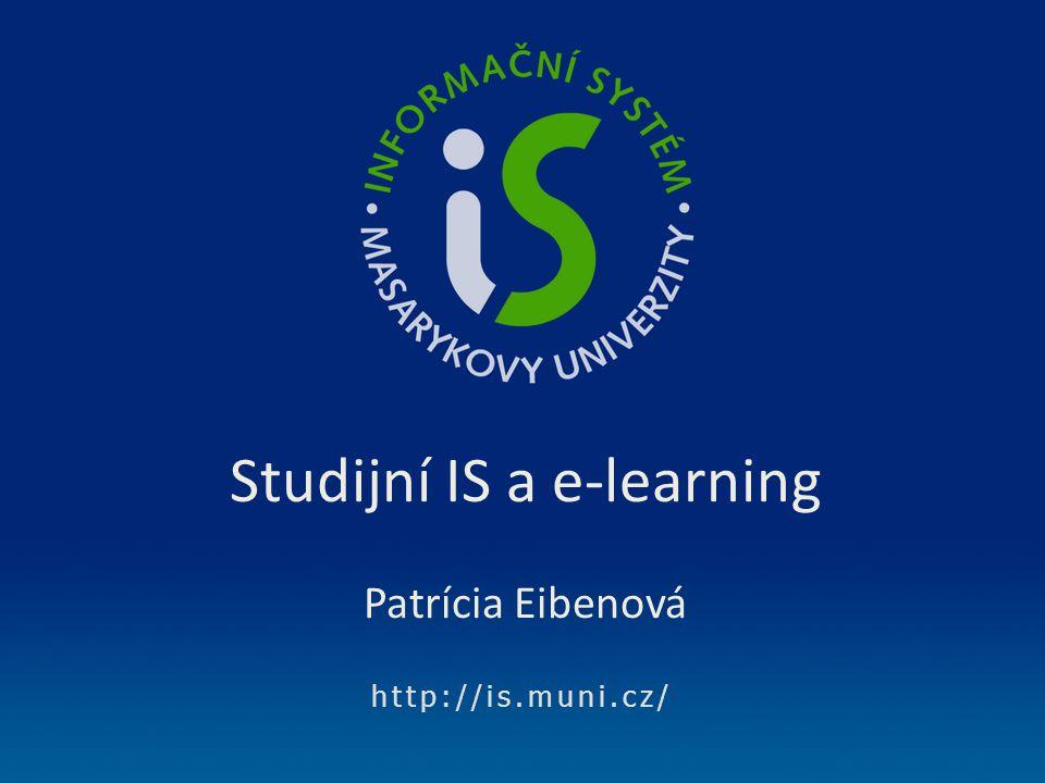 Studijní IS a e-learning Patrícia Eibenová