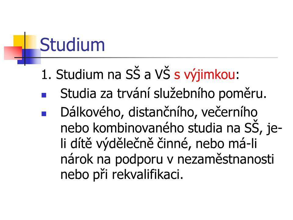 Studium 1. Studium na SŠ a VŠ s výjimkou: