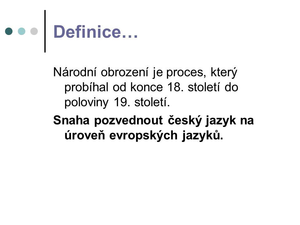 Definice… Národní obrození je proces, který probíhal od konce 18. století do poloviny 19. století.