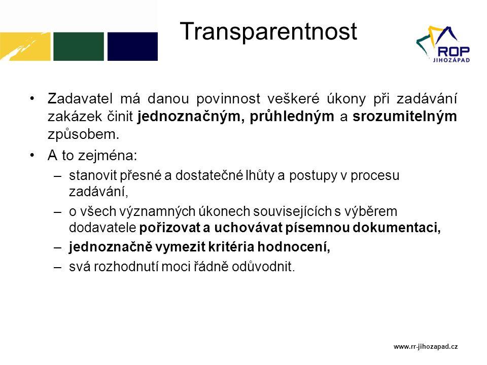 Transparentnost Zadavatel má danou povinnost veškeré úkony při zadávání zakázek činit jednoznačným, průhledným a srozumitelným způsobem.