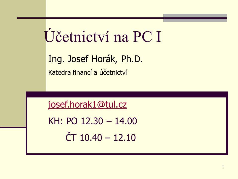 Účetnictví na PC I Ing. Josef Horák, Ph.D. josef.horak1@tul.cz