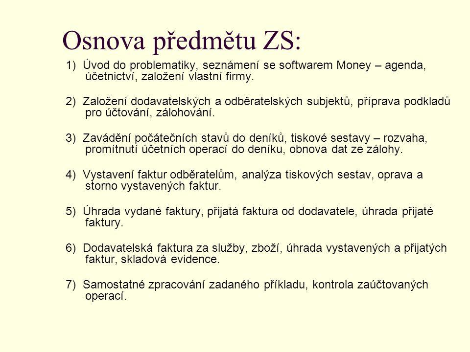 Osnova předmětu ZS: 1) Úvod do problematiky, seznámení se softwarem Money – agenda, účetnictví, založení vlastní firmy.