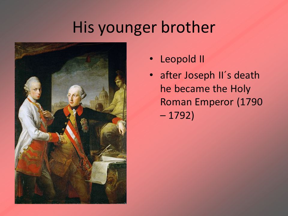 His younger brother Leopold II