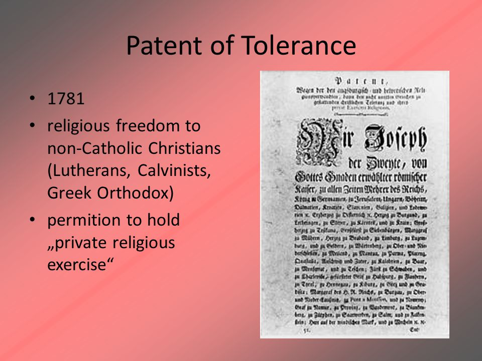 Patent of Tolerance 1781. religious freedom to non-Catholic Christians (Lutherans, Calvinists, Greek Orthodox)
