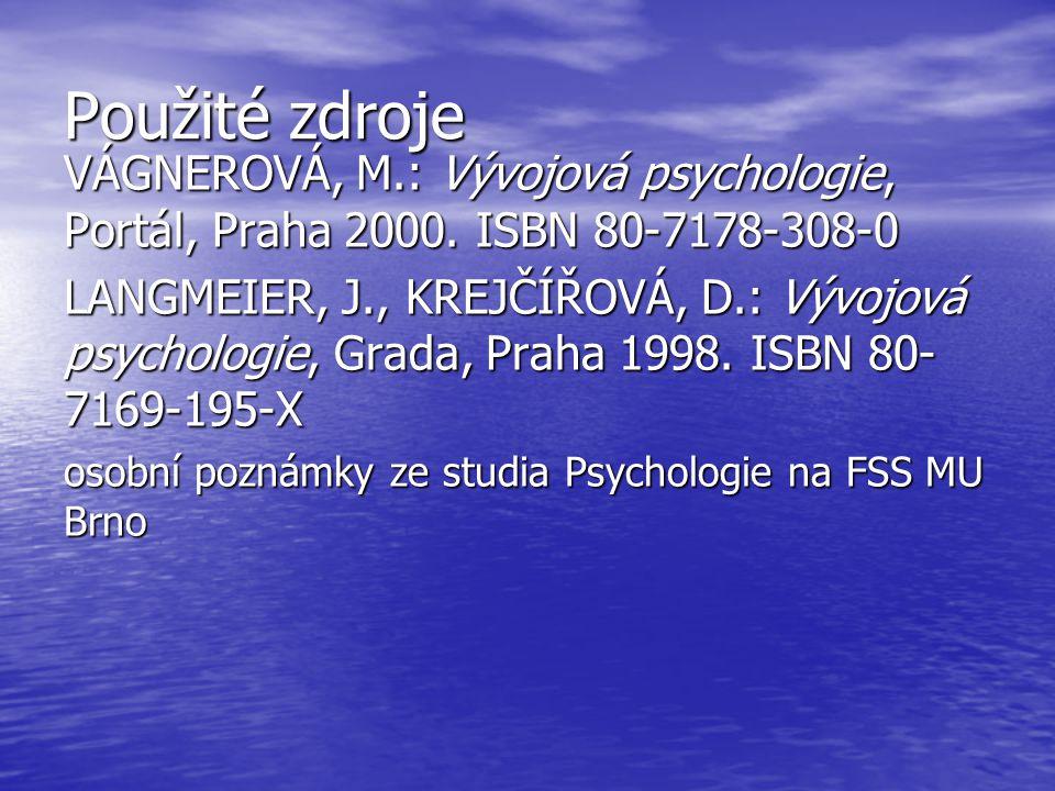 Použité zdroje VÁGNEROVÁ, M.: Vývojová psychologie, Portál, Praha 2000. ISBN 80-7178-308-0.