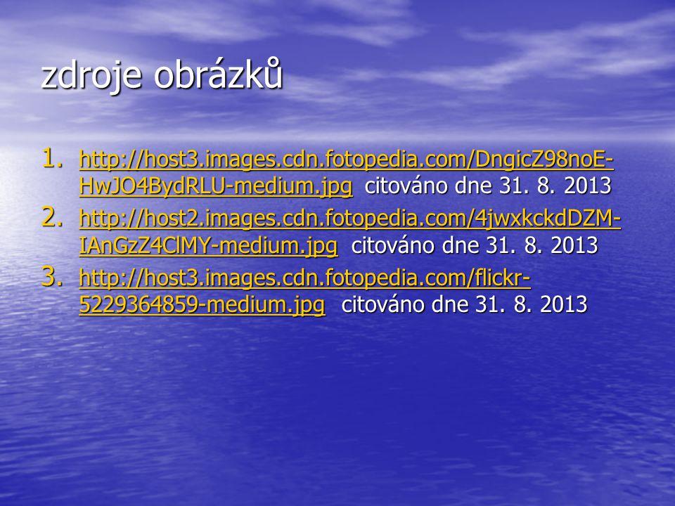 zdroje obrázků http://host3.images.cdn.fotopedia.com/DngicZ98noE-HwJO4BydRLU-medium.jpg citováno dne 31. 8. 2013.