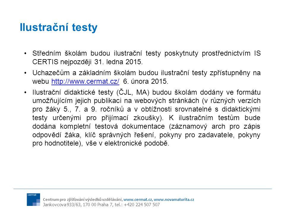 Ilustrační testy Středním školám budou ilustrační testy poskytnuty prostřednictvím IS CERTIS nejpozději 31. ledna 2015.